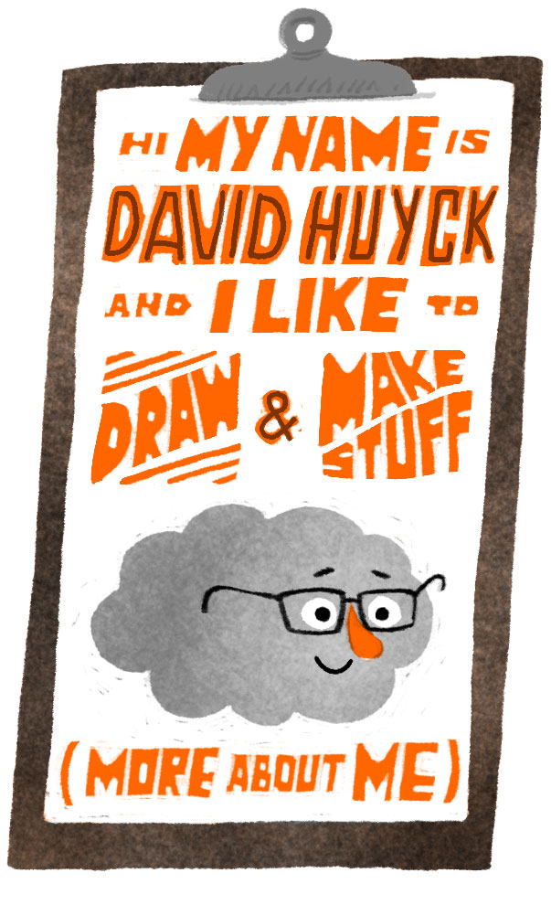 My name is David Huyck and I like to draw and Make stuff!